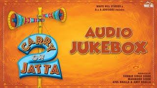 Carry On Jatta 2 Songs (AUDIO JUKEBOX) Gippy Grewal | New Punjabi Songs 2018 | White Hill Music
