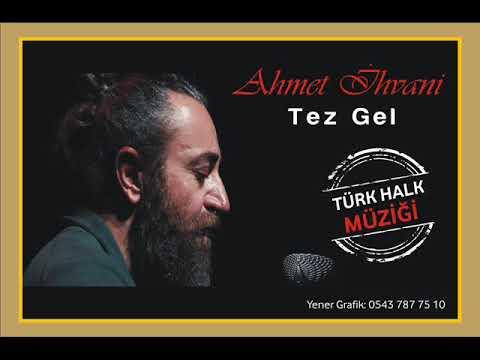 Ahmet İhvani - Tez Gel