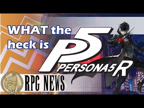 What the heck is Persona 5 R?! - The JRPG Weekly Update