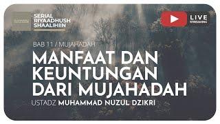 310. MANFAAT DAN KEUNTUNGAN DARI MUJAHADAH | Riyaadhush Shaalihiin - Ustadz Muhammad Nuzul Dzikri, Lc