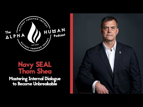 Navy SEAL Thom Shea - Mastering Internal Dialogue to Become Unbreakable