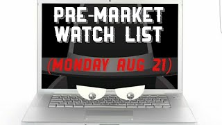 PRE-MARKET WATCH LIST (MONDAY, AUG 21)