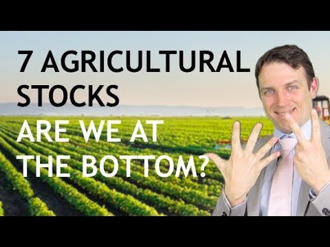 7 AGRICULTURAL STOCKS DISCUSSED - LOW RISK HIGH UPSIDE FOR SOME