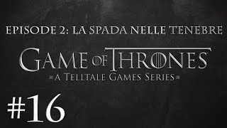 SI METTE MALE - GAME OF THRONES LA SPADA NELLE TENEBRE - Ep 016