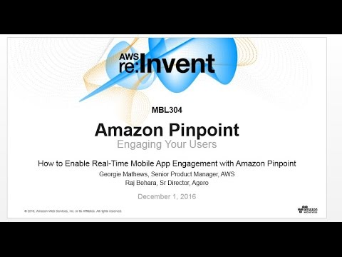 AWS re:Invent 2016: NEW LAUNCH! Enable Real-Time Mobile App Engagement with Amazon Pinpoint (MBL304)