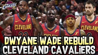 DWYANE WADE CLEVELAND CAVALIERS REBUILD! JOINING LEBRON JAMES AGAIN! NBA 2K18 MY LEAGUE