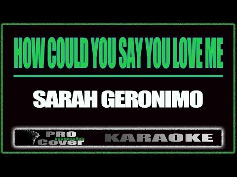 How Could You Say You Love me - SARAH GERONIMO (KARAOKE)