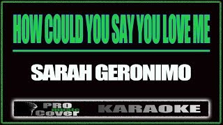 How Could You Say You Love me - SARAH GERONIMO (KARAOKE)