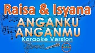 Raisa & Isyana Sarasvati - Anganku Anganmu (Karaoke) | GMusic