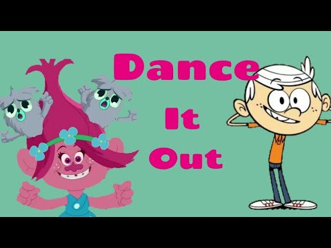 Trolls and Loud house- Dance It Out MV