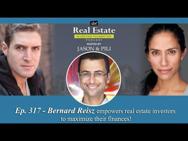 Ep. 317: Bernard Reisz empowers real estate investors to maximize their finances!