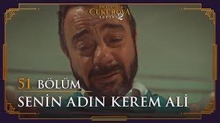 Senin adın Kerem Ali! - Bir Zamanlar Çukurova 51. Bölüm
