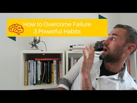 How to Overcome Failure: 3 Powerful Habits