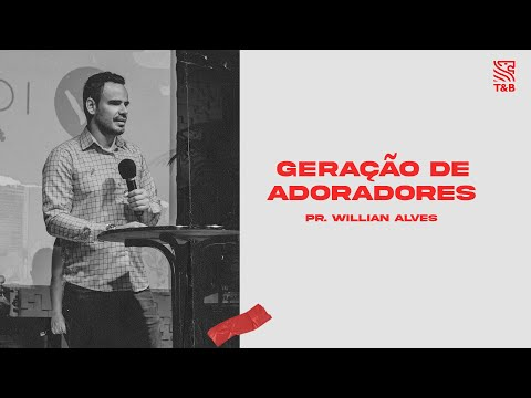 Geração de adoradores | Pr. Willian Alves | Tribos