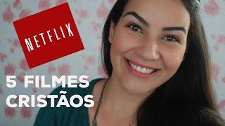 Edificando: 5 FILMES CRISTÃOS NO NETFLIX