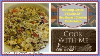 Cooking Series Vol. 23  Southwest Chicken Pasta Salad (NO MAYO!)