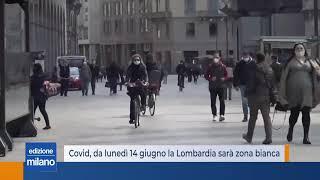 Covid, da lunedì 14 giugno la Lombardia sarà zona bianca