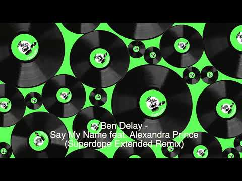 Ben Delay - Say My Name Feat. Alexandra Prince (Superdope Extended Remix)