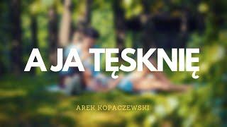 Arek Kopaczewski - A Ja Tęsknię (Official Audio) 2011