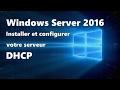 Windows Server 2016 : Installation et configuration d'un serveur DHCP