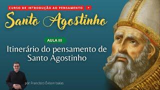 Itinerário de pensamento de Santo Agostinho - AULA III