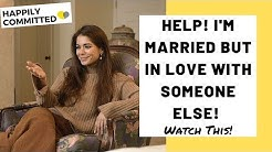 Married But In Love With Someone Else | HELP! I'm Married But In Love With Someone Else