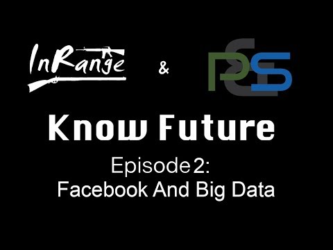 Know Future  Episode 2: Facebook and Big Data