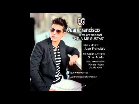 Juan Francisco - Niña Me Gustas