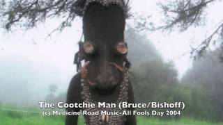The Cootchie Man: (Rob Bruce & Jay Bishoff) © Medicine Road Music- All Fools Day 2004