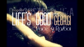 Life&#39s Good feat. Georgi - Pace si Razboi