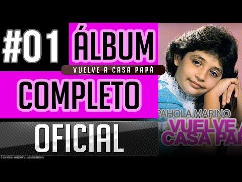 Pahola Marino #01 - Vuelve A Casa Papa [Album Completo Oficial]