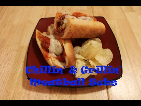 Chillin' and Grillin' - Meatball Subs