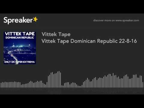 Vittek Tape Dominican Republic 22-8-16