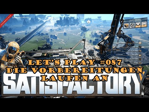 Satisfactory Let's Play 087 - Deutsch - Die Vorbereitungen laufen an