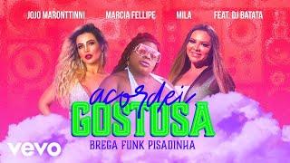 Acordei Gostosa (Brega Funk Pisadinha) - Jojo Maronttinni, Mila, Márcia Felipe feat DJ ...