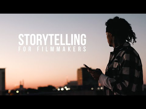 Storytelling For Filmmakers (Things Your Story MUST Have)