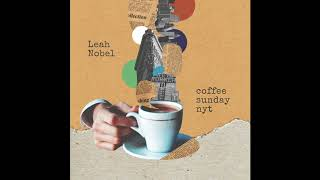 """Leah Nobel - """"Coffee Sunday NYT"""" (Official Audio)"""