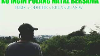 KU INGIN PULANG NATAL BERSAMA [RIVALDI, oddhie, eben ft juan w] hip hop merauke 2016-2017