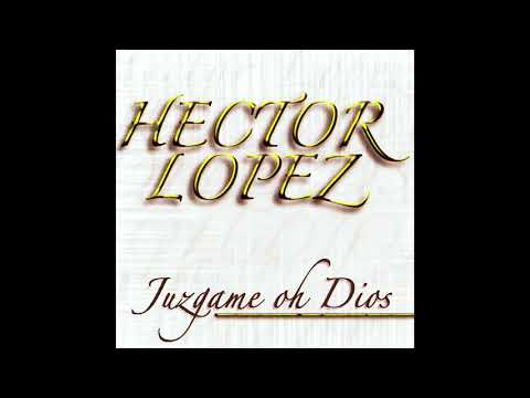 Hector Lopez - Juzgame Oh Dios (Disco Completo)