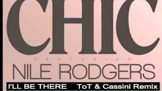 CHIC- feat. NILE RODGERS -  I'LL BE THERE  (TOT&CASSINI remix)