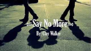 Say No More - Clay Walker (With Lyrics)
