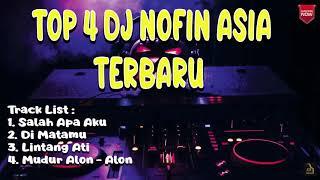 TOP 4 DJ SLOW REMIX ¦ NOFIN ASIA ¦ SALAH APA AKU