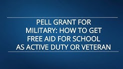 Pell Grant for Military:How to Get Free Aid for School as Active Duty or Veteran