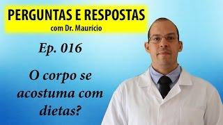 O corpo se acostuma com dietas? Perguntas e respostas com Dr Mauricio Ep 016