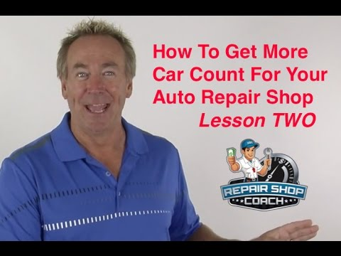 How To Get More Car Count For Your Auto Repair Shop – Lesson Two