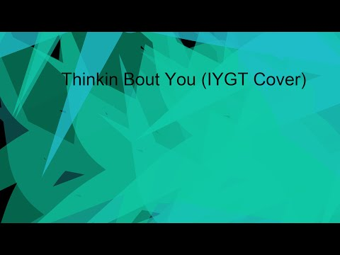 Thinkin Bout You - Frank Ocean (IYGT Cover)