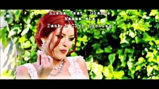 Elena feat. Glance - Mamma mia ( Dank.L Club Bootleg 2018)