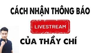 Nhận Thông Báo LiveStream ôn tập của thầy Nguyễn Quốc Chí