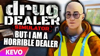 Drug Dealer Simulator but I am a horrible dealer