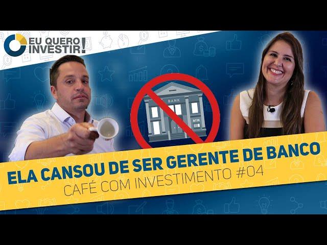 ⭐Ela deixou seu trabalho no banco pra ser assessora de investimentos  ☕ Café com Investimento #04